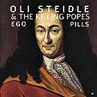 OLI STEIDLE & THE KILLING POPES Ego Pills
