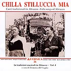 CHANTS TRADITIONNELS ABRUZZO - VOL 4 Chilla Stilluccia Mia