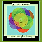 Steve Coleman Invisible Paths : First Scattering